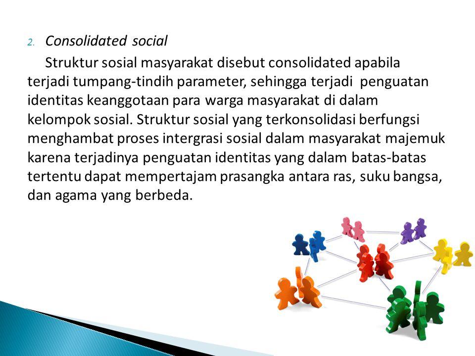 Menurut Nasikun, dalam konteks Indonesia, bentuk struktur sosial terbagi atas dua yakni : 1.
