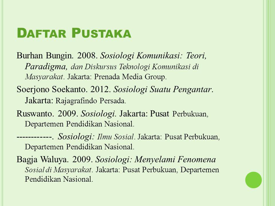 D AFTAR P USTAKA Burhan Bungin. 2008. Sosiologi Komunikasi: Teori, Paradigma, dan Diskursus Teknologi Komunikasi di Masyarakat. Jakarta: Prenada Media