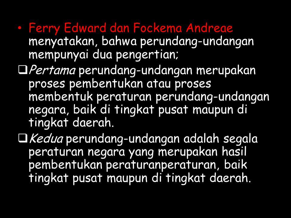 Ferry Edward dan Fockema Andreae menyatakan, bahwa perundang-undangan mempunyai dua pengertian;  Pertama perundang-undangan merupakan proses pembentu