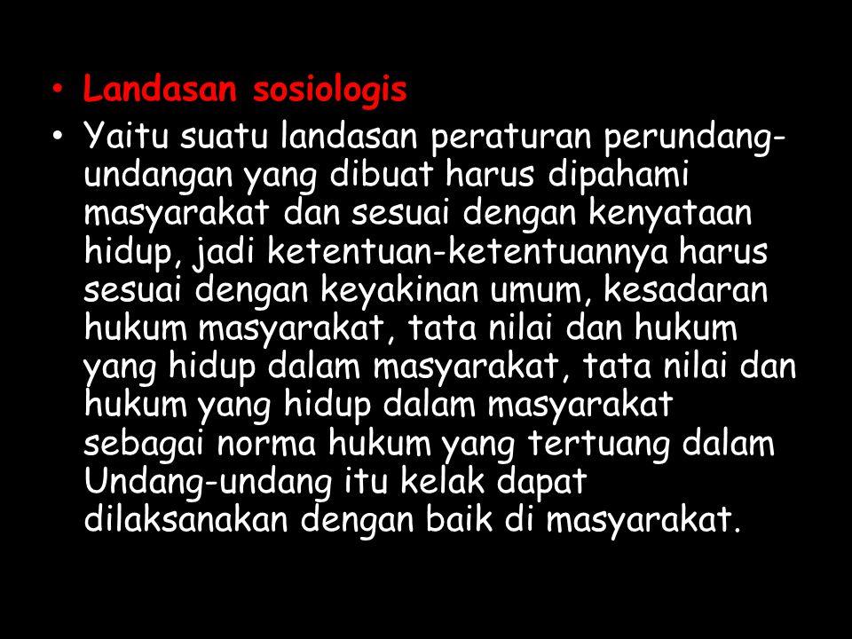 Landasan sosiologis Yaitu suatu landasan peraturan perundang- undangan yang dibuat harus dipahami masyarakat dan sesuai dengan kenyataan hidup, jadi k
