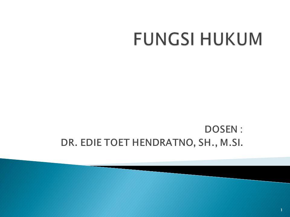 DOSEN : DR. EDIE TOET HENDRATNO, SH., M.SI. 1