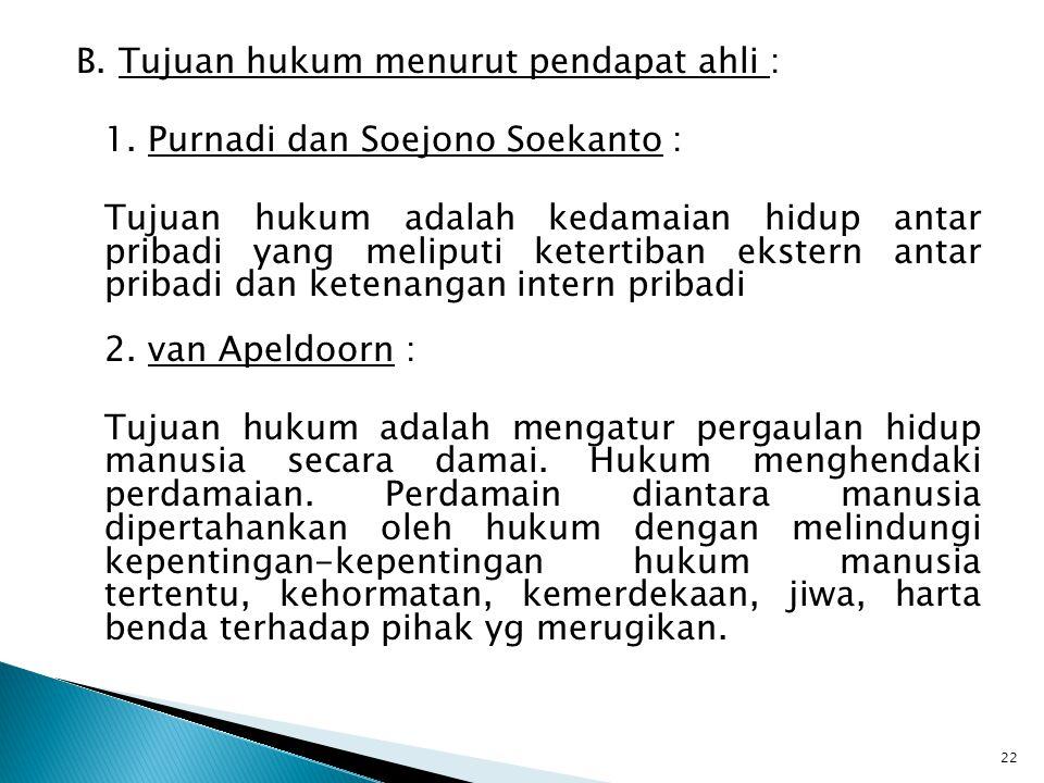 B. Tujuan hukum menurut pendapat ahli : 1. Purnadi dan Soejono Soekanto : Tujuan hukum adalah kedamaian hidup antar pribadi yang meliputi ketertiban e