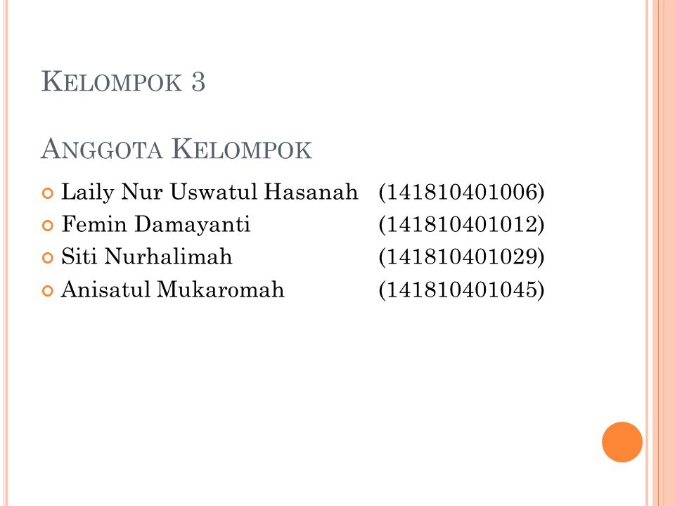 K ELOMPOK 3 A NGGOTA K ELOMPOK Laily Nur Uswatul Hasanah(141810401006) Femin Damayanti(141810401012) Siti Nurhalimah(141810401029) Anisatul Mukaromah(