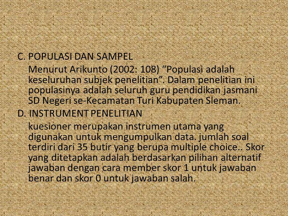 """C. POPULASI DAN SAMPEL Menurut Arikunto (2002: 108) """"Populasi adalah keseluruhan subjek penelitian"""". Dalam penelitian ini populasinya adalah seluruh g"""
