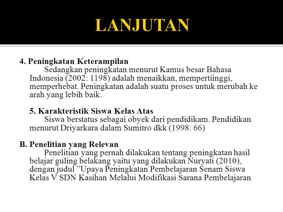 4. Peningkatan Keterampilan Sedangkan peningkatan menurut Kamus besar Bahasa Indonesia (2002: 1198) adalah menaikkan, mempertiinggi, memperhebat. Peni