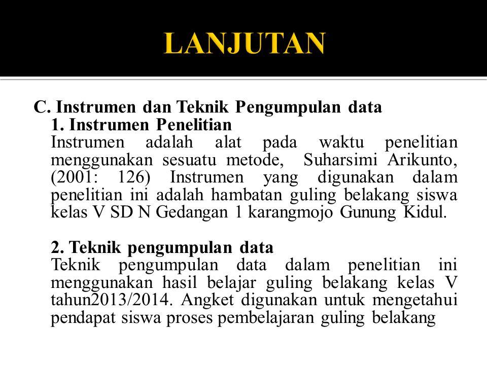 C. Instrumen dan Teknik Pengumpulan data 1. Instrumen Penelitian Instrumen adalah alat pada waktu penelitian menggunakan sesuatu metode, Suharsimi Ari