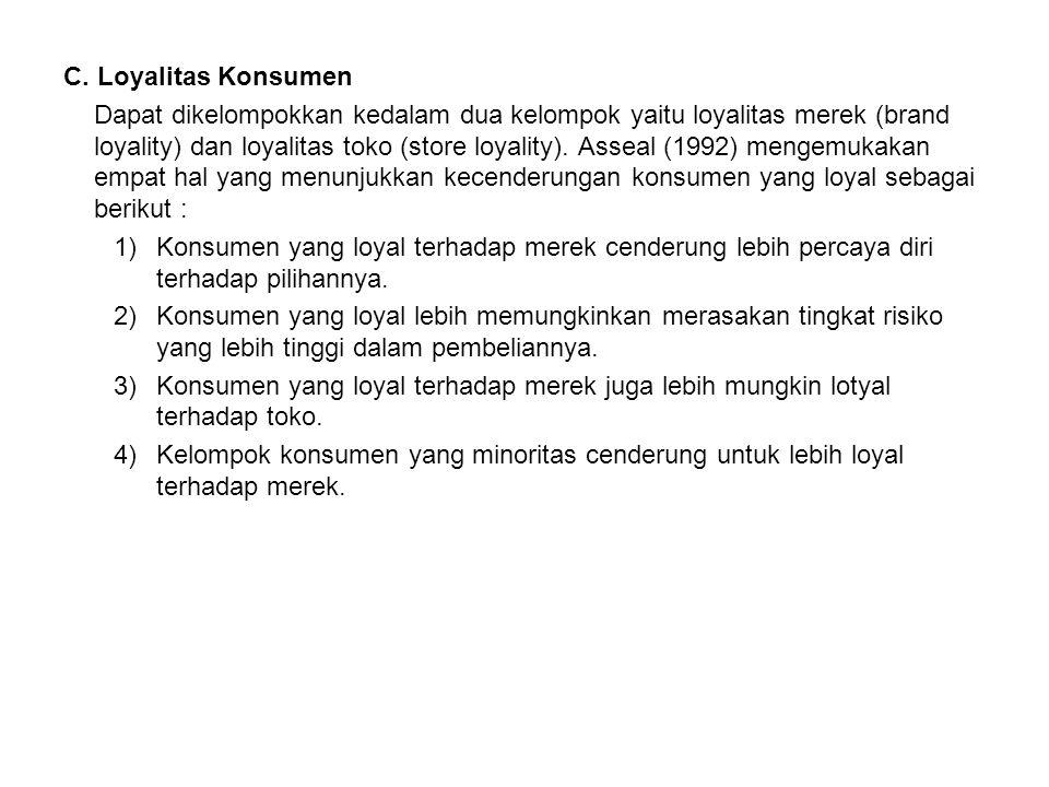 C. Loyalitas Konsumen Dapat dikelompokkan kedalam dua kelompok yaitu loyalitas merek (brand loyality) dan loyalitas toko (store loyality). Asseal (199