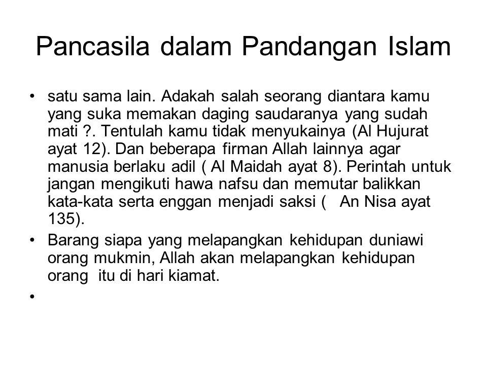 Pancasila dalam Pandangan Islam satu sama lain. Adakah salah seorang diantara kamu yang suka memakan daging saudaranya yang sudah mati ?. Tentulah kam