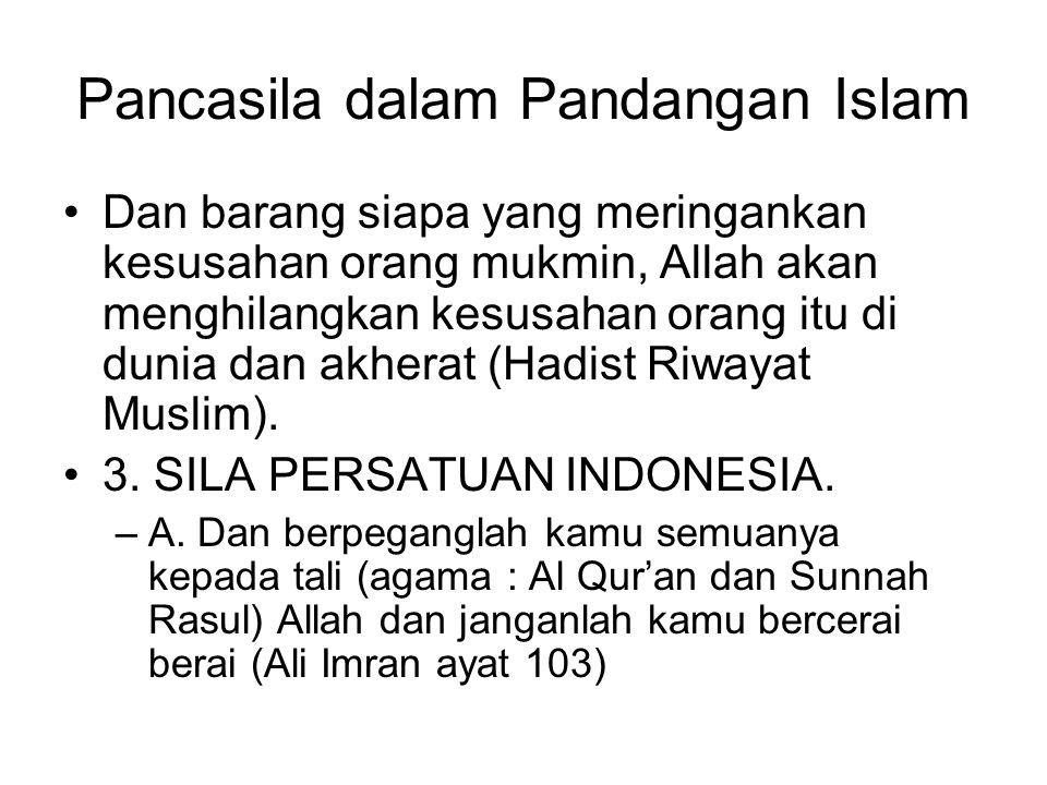Pancasila dalam Pandangan Islam Dan barang siapa yang meringankan kesusahan orang mukmin, Allah akan menghilangkan kesusahan orang itu di dunia dan ak