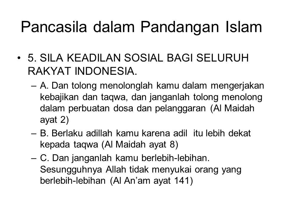 Pancasila dalam Pandangan Islam 5. SILA KEADILAN SOSIAL BAGI SELURUH RAKYAT INDONESIA. –A. Dan tolong menolonglah kamu dalam mengerjakan kebajikan dan