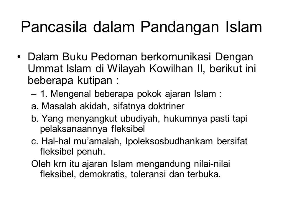 Pancasila dalam Pandangan Islam Dalam Buku Pedoman berkomunikasi Dengan Ummat Islam di Wilayah Kowilhan II, berikut ini beberapa kutipan : –1. Mengena