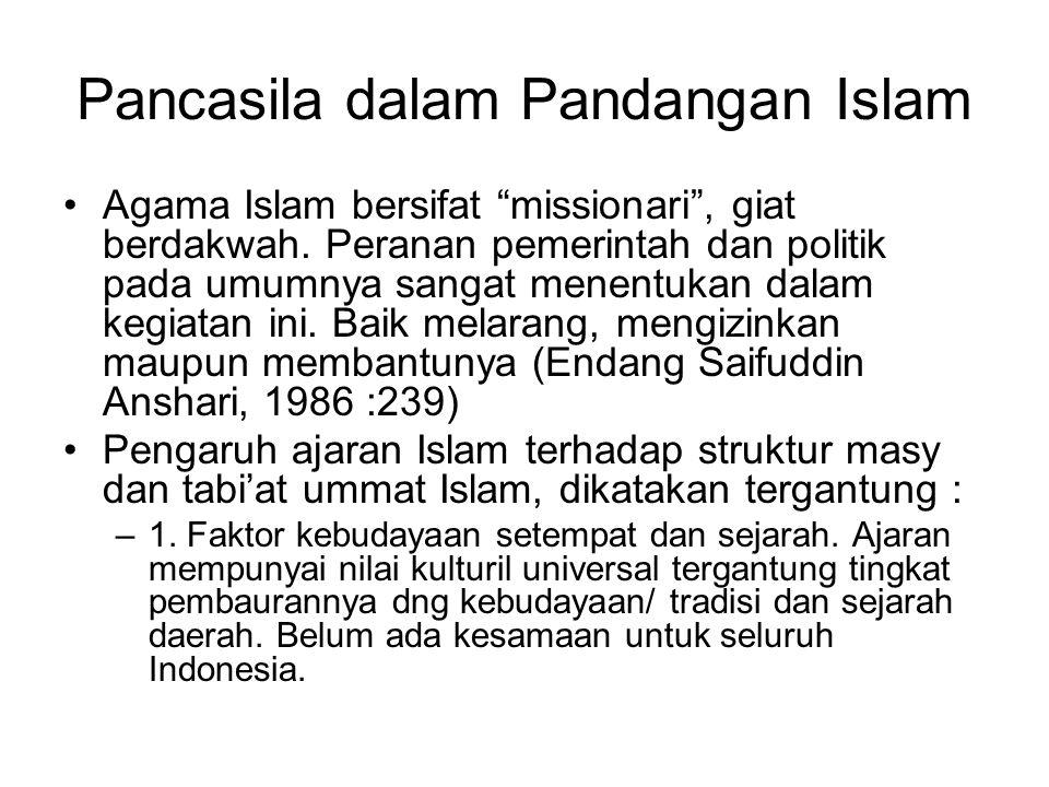 """Pancasila dalam Pandangan Islam Agama Islam bersifat """"missionari"""", giat berdakwah. Peranan pemerintah dan politik pada umumnya sangat menentukan dalam"""