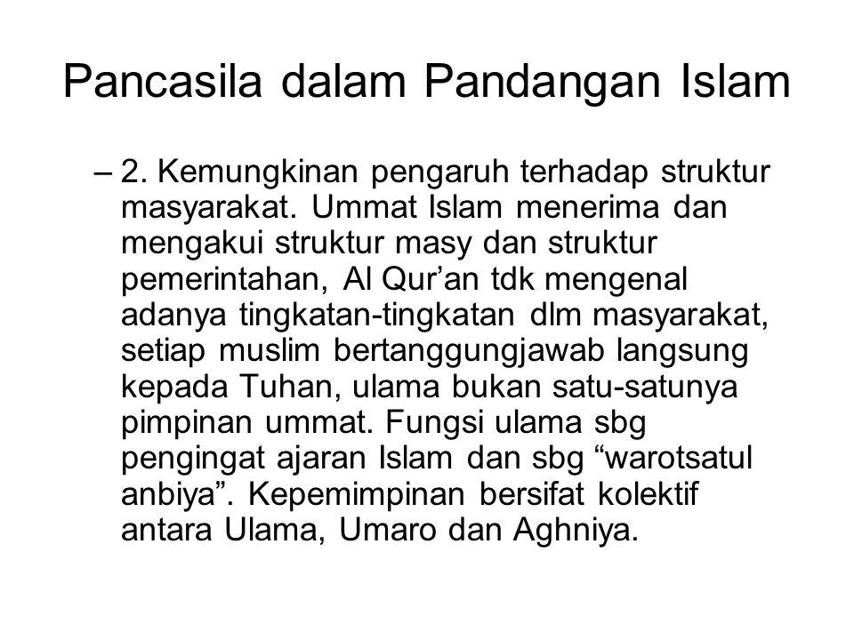 Pancasila dalam Pandangan Islam –2. Kemungkinan pengaruh terhadap struktur masyarakat. Ummat Islam menerima dan mengakui struktur masy dan struktur pe