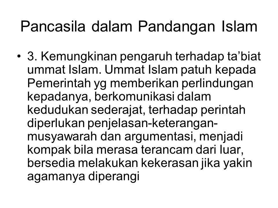 Pancasila dalam Pandangan Islam 3. Kemungkinan pengaruh terhadap ta'biat ummat Islam. Ummat Islam patuh kepada Pemerintah yg memberikan perlindungan k