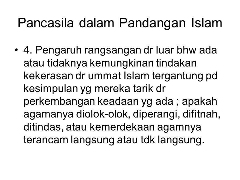 Pancasila dalam Pandangan Islam 4. Pengaruh rangsangan dr luar bhw ada atau tidaknya kemungkinan tindakan kekerasan dr ummat Islam tergantung pd kesim