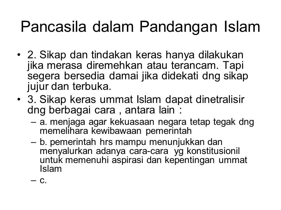 Pancasila dalam Pandangan Islam 2. Sikap dan tindakan keras hanya dilakukan jika merasa diremehkan atau terancam. Tapi segera bersedia damai jika dide