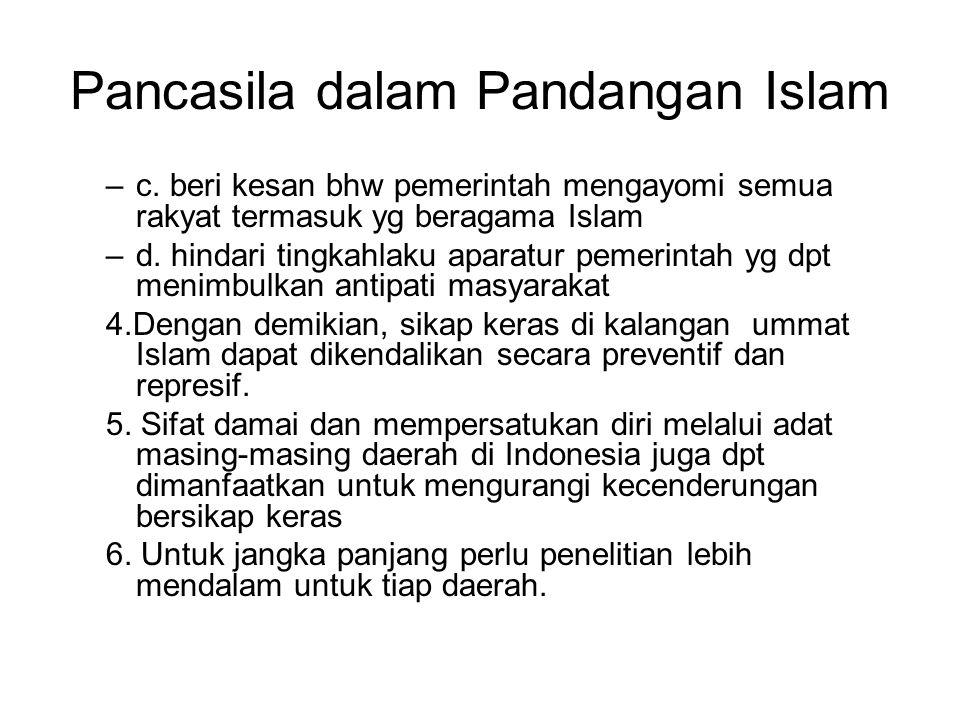 Pancasila dalam Pandangan Islam –c. beri kesan bhw pemerintah mengayomi semua rakyat termasuk yg beragama Islam –d. hindari tingkahlaku aparatur pemer