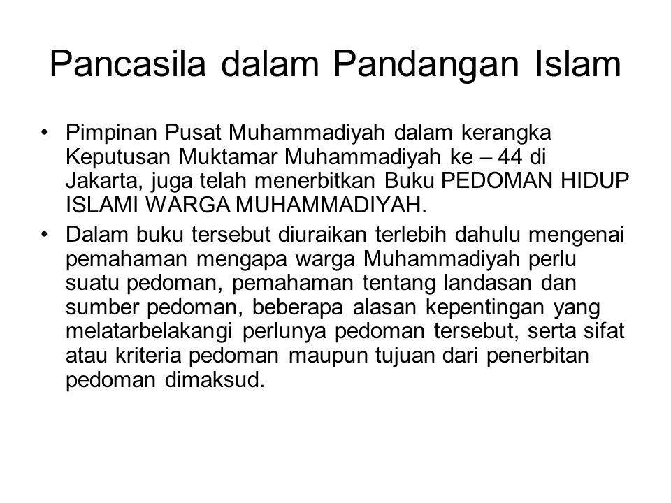 Pancasila dalam Pandangan Islam Pimpinan Pusat Muhammadiyah dalam kerangka Keputusan Muktamar Muhammadiyah ke – 44 di Jakarta, juga telah menerbitkan