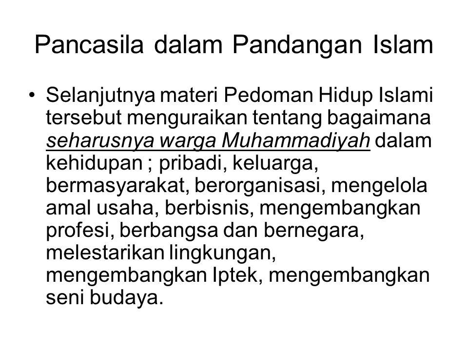Pancasila dalam Pandangan Islam Selanjutnya materi Pedoman Hidup Islami tersebut menguraikan tentang bagaimana seharusnya warga Muhammadiyah dalam keh