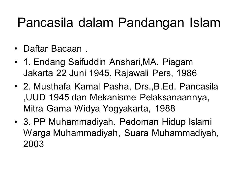 Pancasila dalam Pandangan Islam Daftar Bacaan. 1. Endang Saifuddin Anshari,MA. Piagam Jakarta 22 Juni 1945, Rajawali Pers, 1986 2. Musthafa Kamal Pash