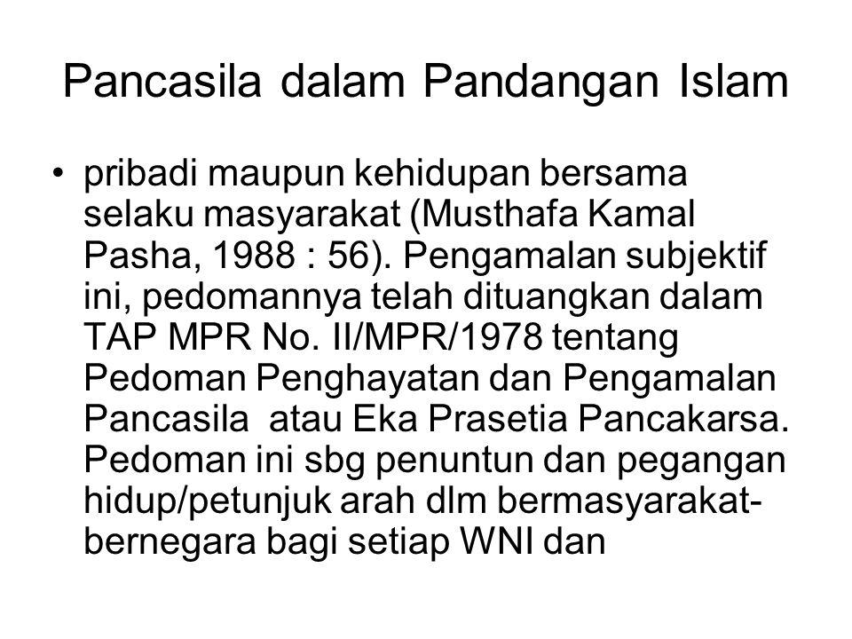 Pancasila dalam Pandangan Islam pribadi maupun kehidupan bersama selaku masyarakat (Musthafa Kamal Pasha, 1988 : 56). Pengamalan subjektif ini, pedoma