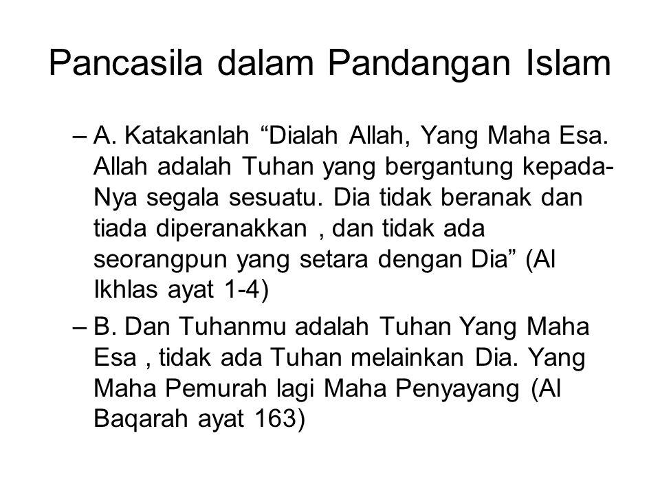 """Pancasila dalam Pandangan Islam –A. Katakanlah """"Dialah Allah, Yang Maha Esa. Allah adalah Tuhan yang bergantung kepada- Nya segala sesuatu. Dia tidak"""