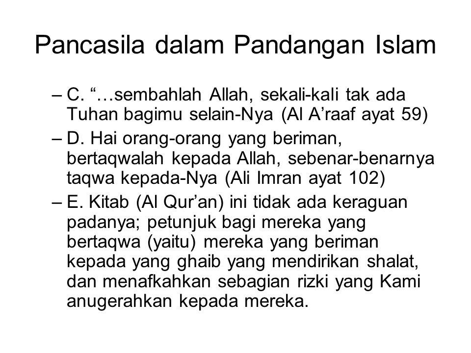 "Pancasila dalam Pandangan Islam –C. ""…sembahlah Allah, sekali-kali tak ada Tuhan bagimu selain-Nya (Al A'raaf ayat 59) –D. Hai orang-orang yang berima"