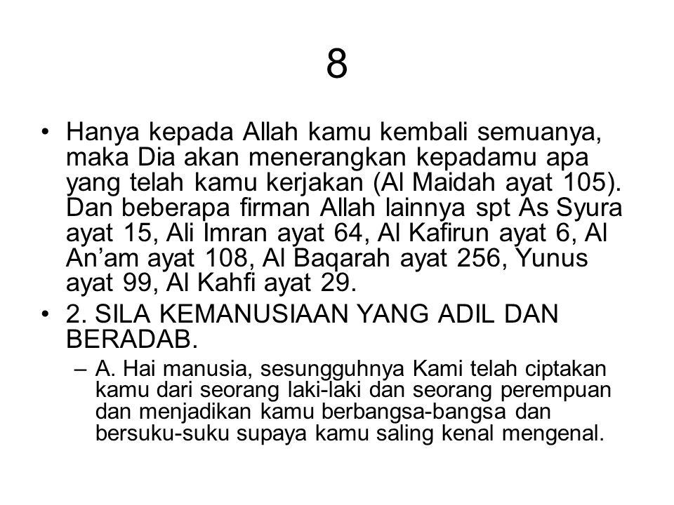 8 Hanya kepada Allah kamu kembali semuanya, maka Dia akan menerangkan kepadamu apa yang telah kamu kerjakan (Al Maidah ayat 105). Dan beberapa firman