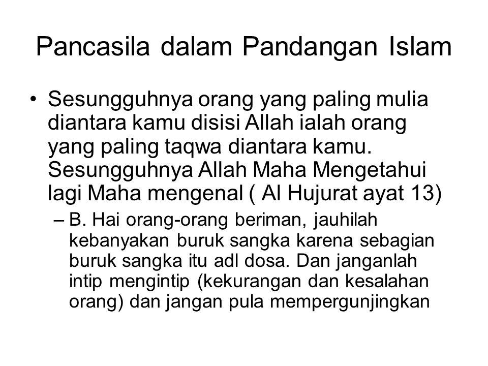Pancasila dalam Pandangan Islam Sesungguhnya orang yang paling mulia diantara kamu disisi Allah ialah orang yang paling taqwa diantara kamu. Sesungguh