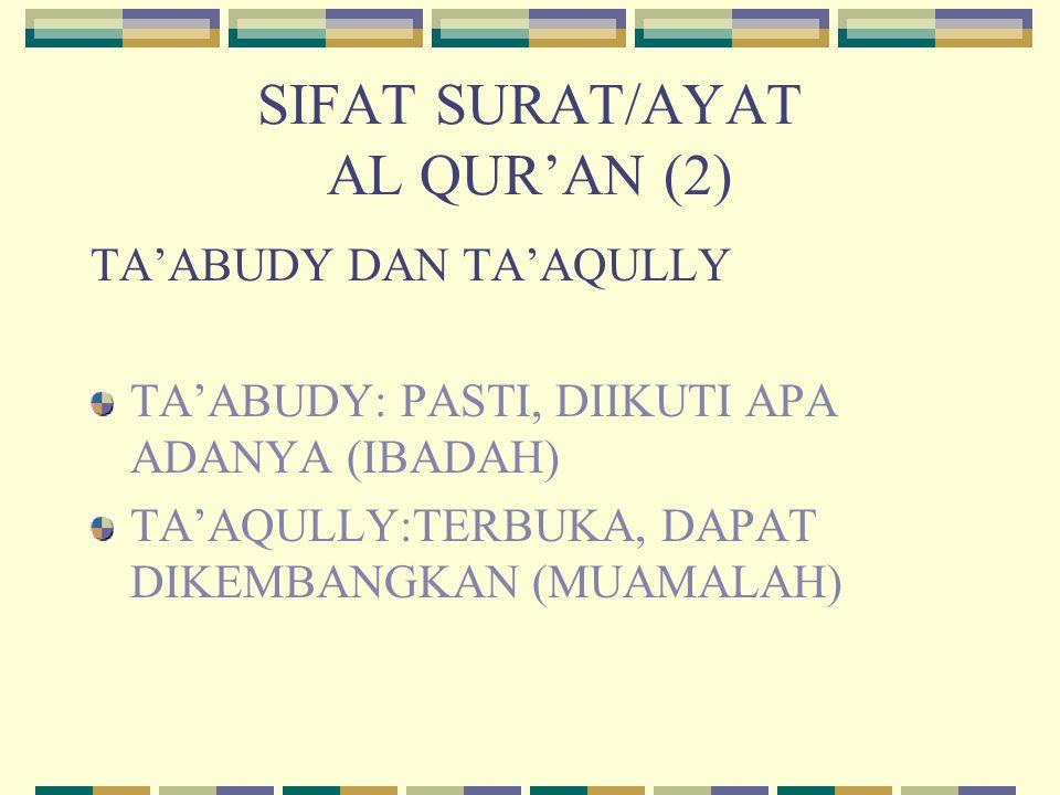 SIFAT SURAT/AYAT AL QUR'AN (2) TA'ABUDY DAN TA'AQULLY TA'ABUDY: PASTI, DIIKUTI APA ADANYA (IBADAH) TA'AQULLY:TERBUKA, DAPAT DIKEMBANGKAN (MUAMALAH)