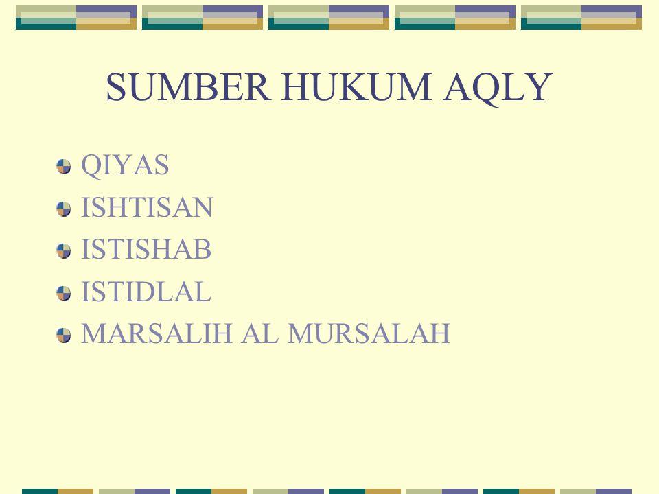 SUMBER HUKUM AQLY QIYAS ISHTISAN ISTISHAB ISTIDLAL MARSALIH AL MURSALAH