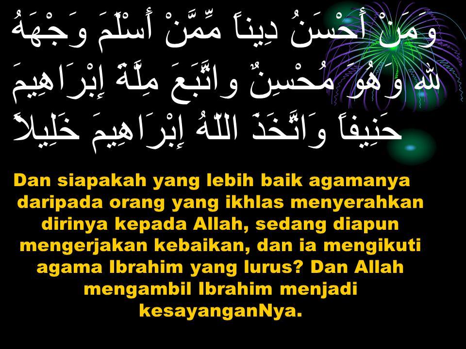Islam adalah agama untuk penyerahan diri semata-mata hanya kepada Allah (An Nisa/4:125)
