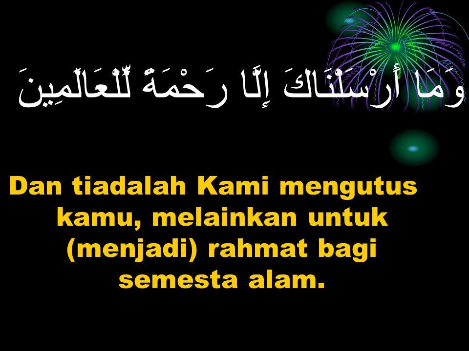 Islam adalah Agama yang menjadi rahmat bagi semesta alam (Al anbiya'/21:107)