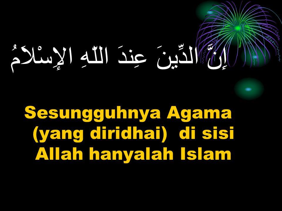 Islam adalah Agama yang satu-satunya diridhoi Allah (Al imran/3:19)