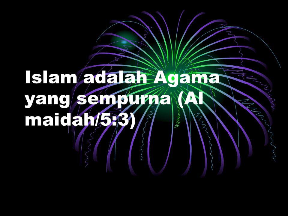 إِنَّ الدِّينَ عِندَ اللّهِ الإِسْلاَمُ Sesungguhnya Agama (yang diridhai) di sisi Allah hanyalah Islam