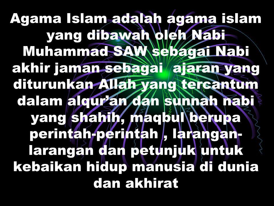 PENGERTIAN ISLAM Islam adalah Agama Allah yang diwahyukan kepada para Rasul sebagai hidayah dan rahmat Allah bagi ummat manusia sepanjang masa yang me