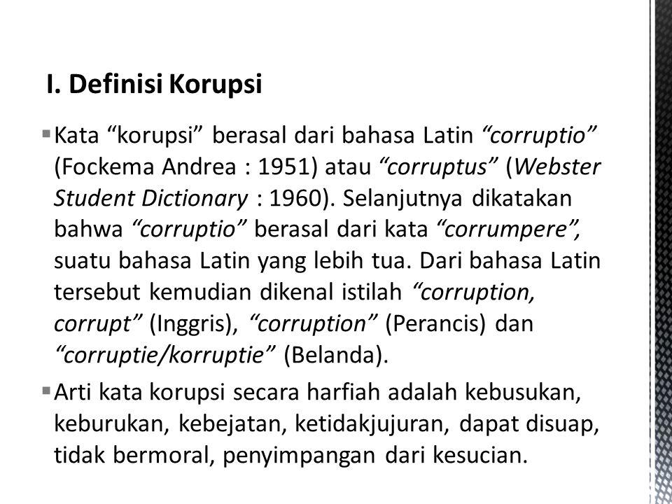  Kata korupsi berasal dari bahasa Latin corruptio (Fockema Andrea : 1951) atau corruptus (Webster Student Dictionary : 1960).
