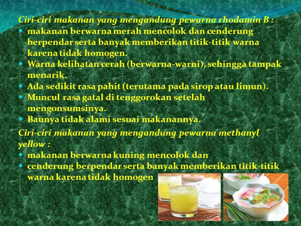 Ciri-ciri makanan yang mengandung pewarna rhodamin B : makanan berwarna merah mencolok dan cenderung berpendar serta banyak memberikan titik-titik war