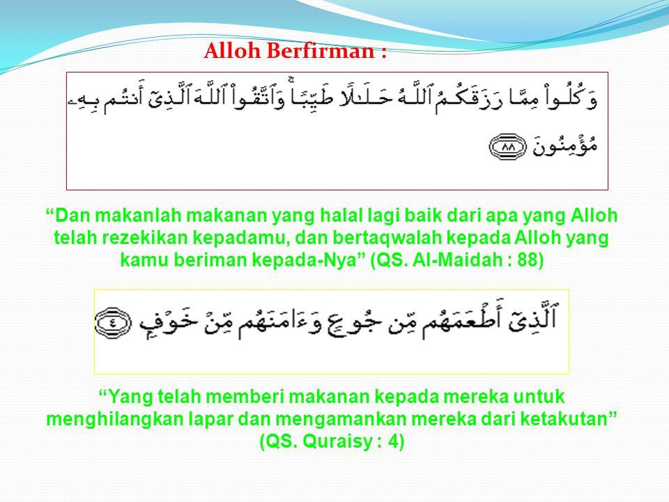"""Alloh Berfirman : """"Dan makanlah makanan yang halal lagi baik dari apa yang Alloh telah rezekikan kepadamu, dan bertaqwalah kepada Alloh yang kamu beri"""