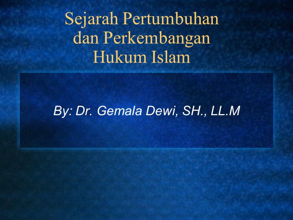 Sejarah Pertumbuhan dan Perkembangan Hukum Islam By: Dr. Gemala Dewi, SH., LL.M