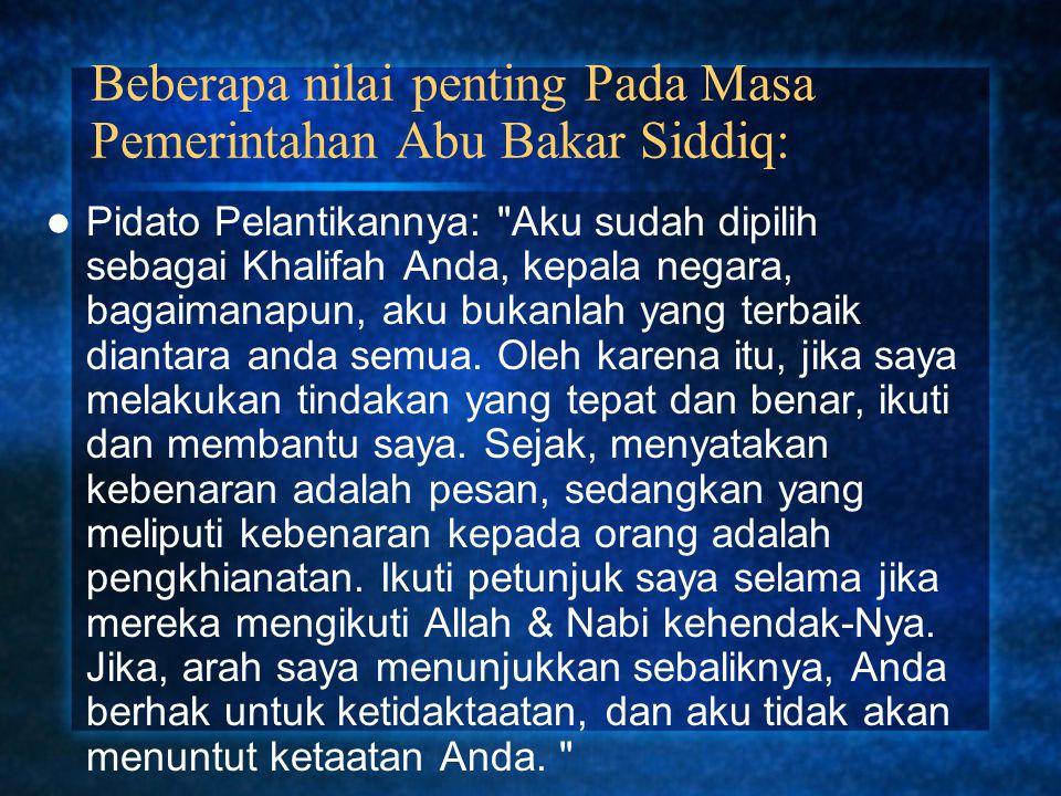 Beberapa nilai penting Pada Masa Pemerintahan Abu Bakar Siddiq: Pidato Pelantikannya: