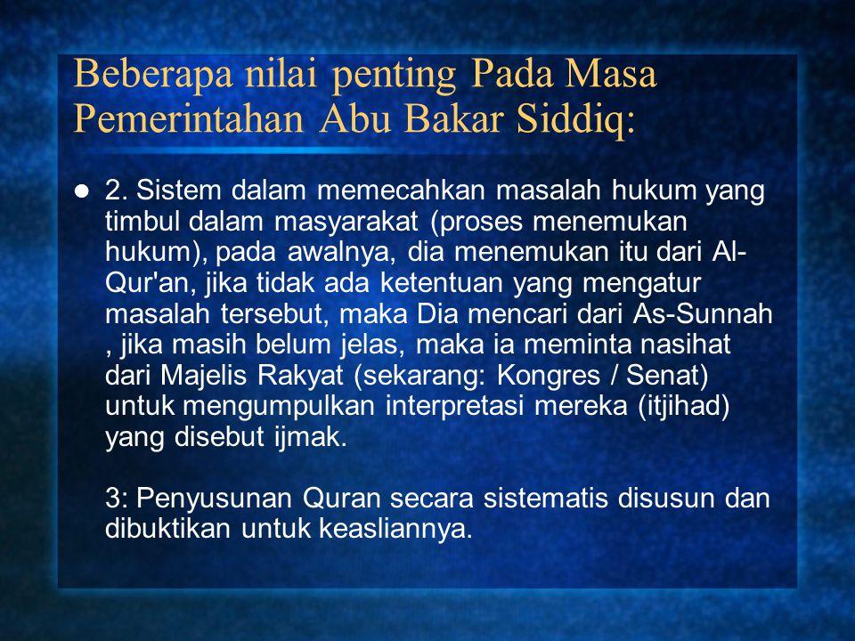 Beberapa nilai penting Pada Masa Pemerintahan Abu Bakar Siddiq: 2. Sistem dalam memecahkan masalah hukum yang timbul dalam masyarakat (proses menemuka