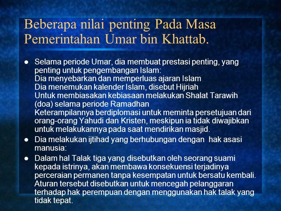 Beberapa nilai penting Pada Masa Pemerintahan Umar bin Khattab. Selama periode Umar, dia membuat prestasi penting, yang penting untuk pengembangan Isl
