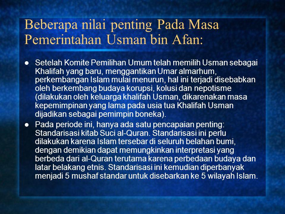 Beberapa nilai penting Pada Masa Pemerintahan Usman bin Afan: Setelah Komite Pemilihan Umum telah memilih Usman sebagai Khalifah yang baru, menggantik