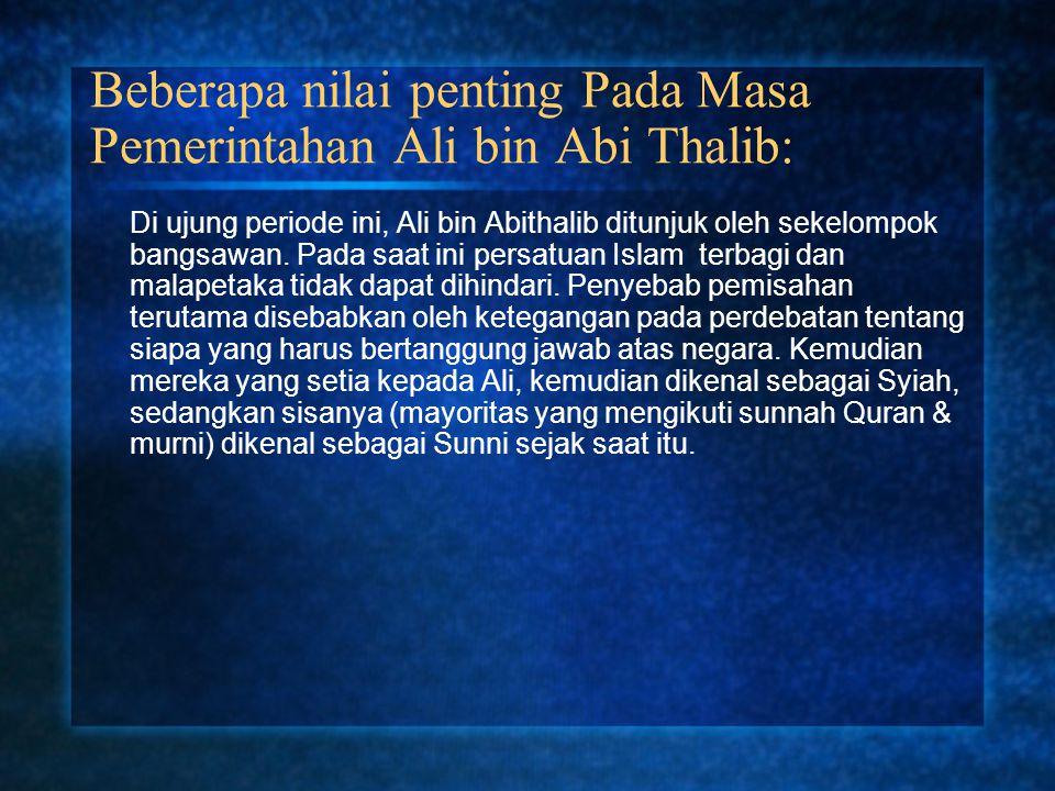 Beberapa nilai penting Pada Masa Pemerintahan Ali bin Abi Thalib: Di ujung periode ini, Ali bin Abithalib ditunjuk oleh sekelompok bangsawan. Pada saa
