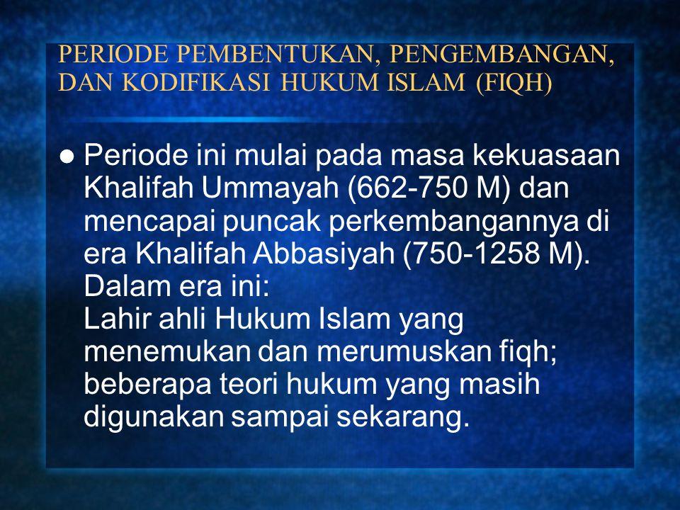 PERIODE PEMBENTUKAN, PENGEMBANGAN, DAN KODIFIKASI HUKUM ISLAM (FIQH) Periode ini mulai pada masa kekuasaan Khalifah Ummayah (662-750 M) dan mencapai p
