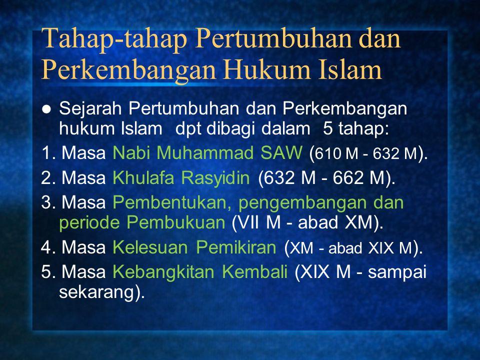 Tahap-tahap Pertumbuhan dan Perkembangan Hukum Islam Sejarah Pertumbuhan dan Perkembangan hukum Islam dpt dibagi dalam 5 tahap: 1. Masa Nabi Muhammad