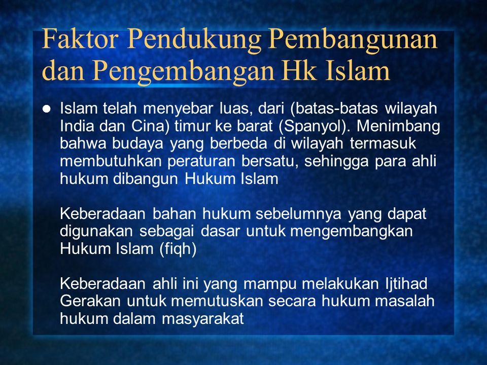 Faktor Pendukung Pembangunan dan Pengembangan Hk Islam Islam telah menyebar luas, dari (batas-batas wilayah India dan Cina) timur ke barat (Spanyol).
