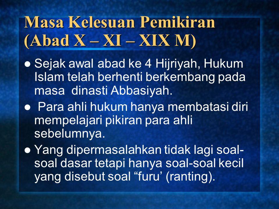 Masa Kelesuan Pemikiran (Abad X – XI – XIX M) Sejak awal abad ke 4 Hijriyah, Hukum Islam telah berhenti berkembang pada masa dinasti Abbasiyah. Para a