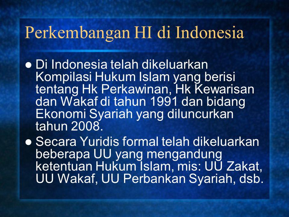 Perkembangan HI di Indonesia Di Indonesia telah dikeluarkan Kompilasi Hukum Islam yang berisi tentang Hk Perkawinan, Hk Kewarisan dan Wakaf di tahun 1